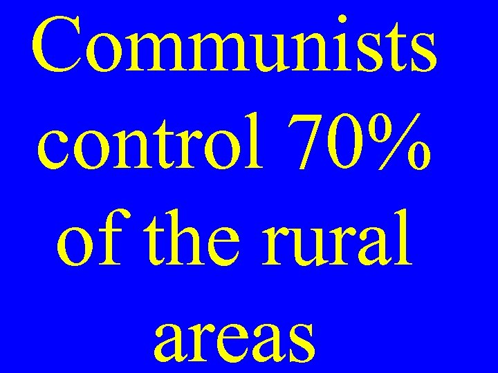 Communists control 70% of the rural areas