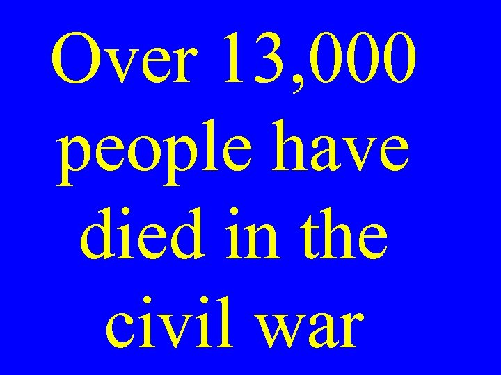 Over 13, 000 people have died in the civil war