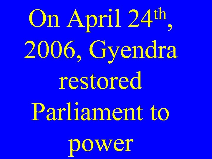 th, On April 24 2006, Gyendra restored Parliament to power