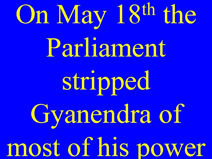 th the On May 18 Parliament stripped Gyanendra of most of his power