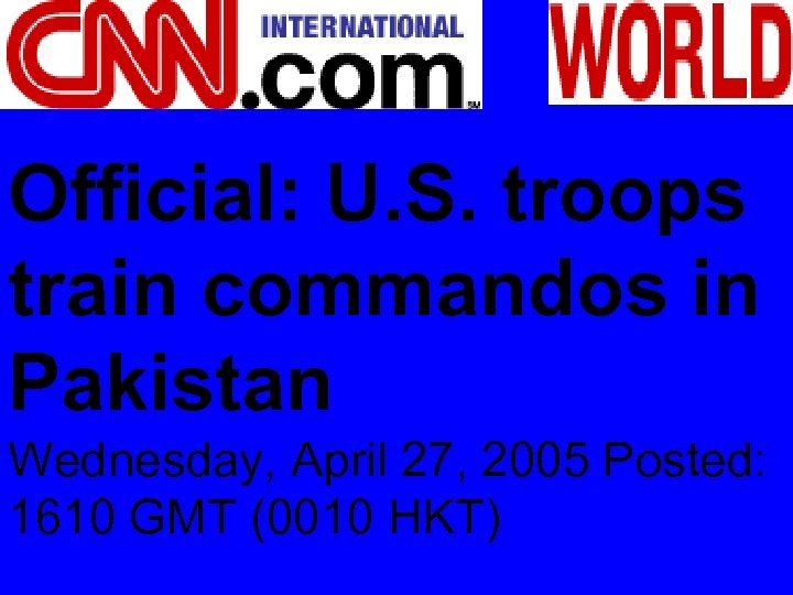 Official: U. S. troops train commandos in Pakistan Wednesday, April 27, 2005 Posted: 1610