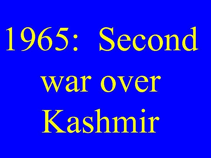 1965: Second war over Kashmir