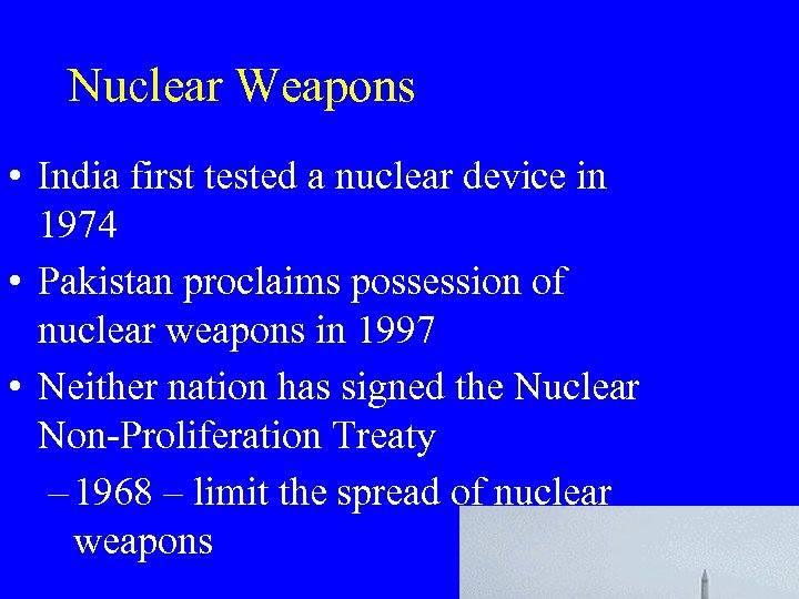 Nuclear Weapons • India first tested a nuclear device in 1974 • Pakistan proclaims