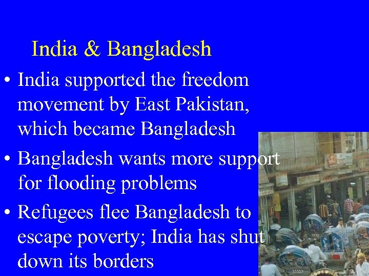 India & Bangladesh • India supported the freedom movement by East Pakistan, which became