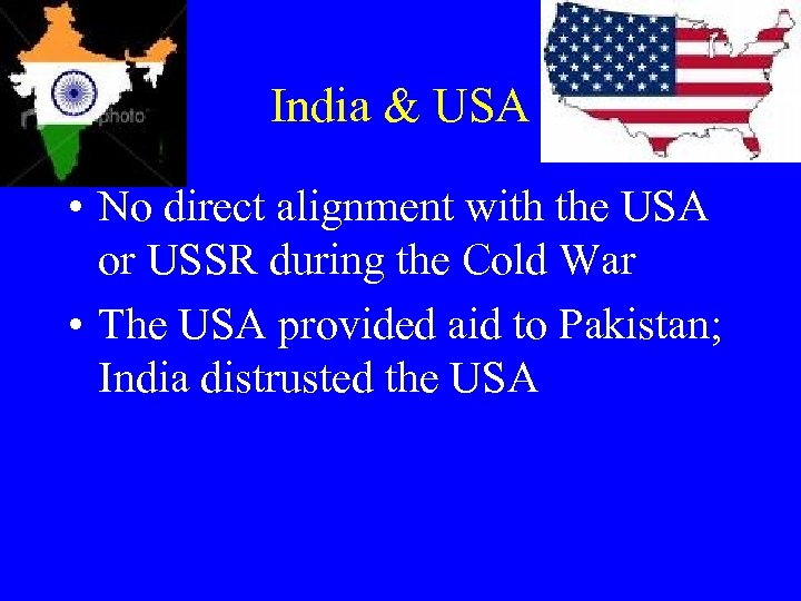 India & USA • No direct alignment with the USA or USSR during the