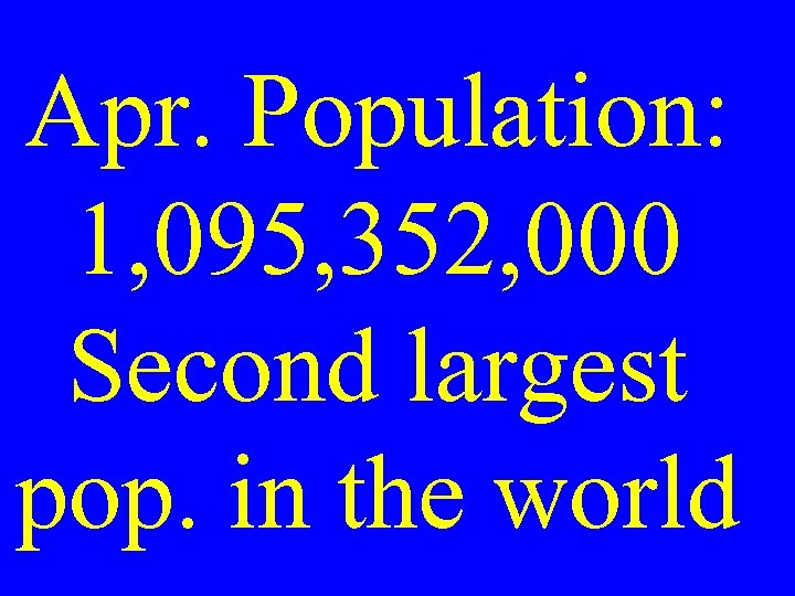 Apr. Population: 1, 095, 352, 000 Second largest pop. in the world