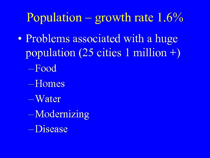 Population – growth rate 1. 6% • Problems associated with a huge population (25