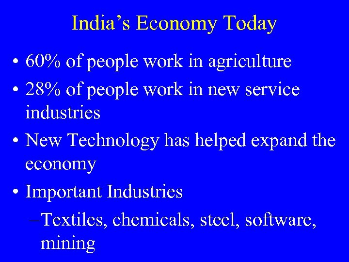 India's Economy Today • 60% of people work in agriculture • 28% of people