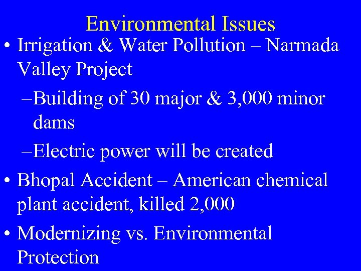 Environmental Issues • Irrigation & Water Pollution – Narmada Valley Project – Building of