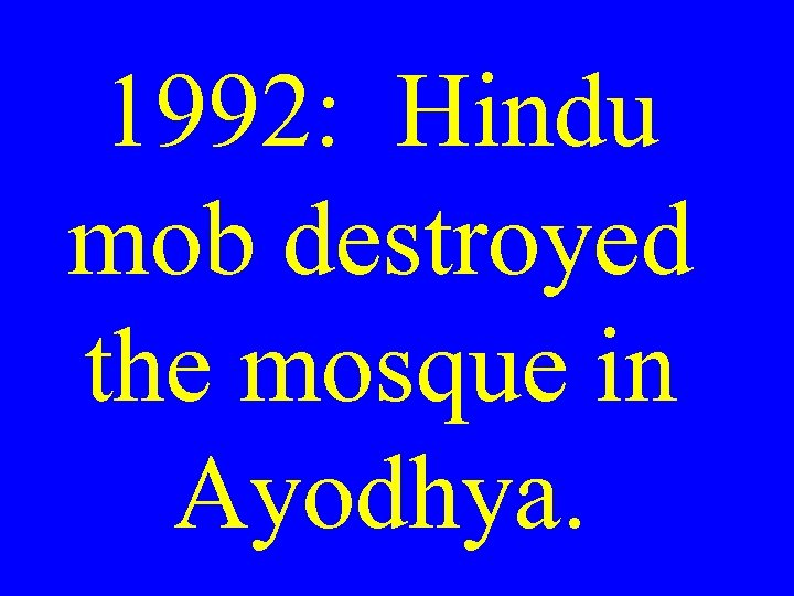 1992: Hindu mob destroyed the mosque in Ayodhya.