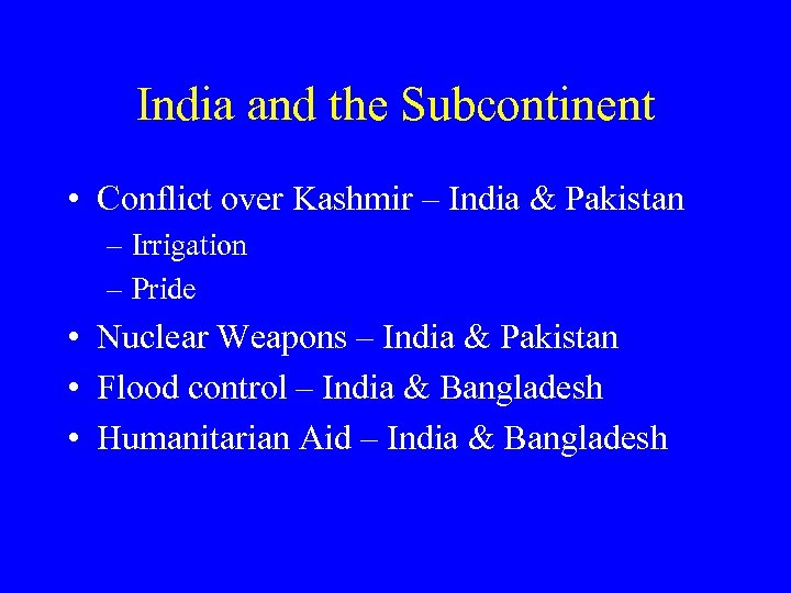 India and the Subcontinent • Conflict over Kashmir – India & Pakistan – Irrigation