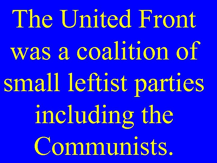 The United Front was a coalition of small leftist parties including the Communists.