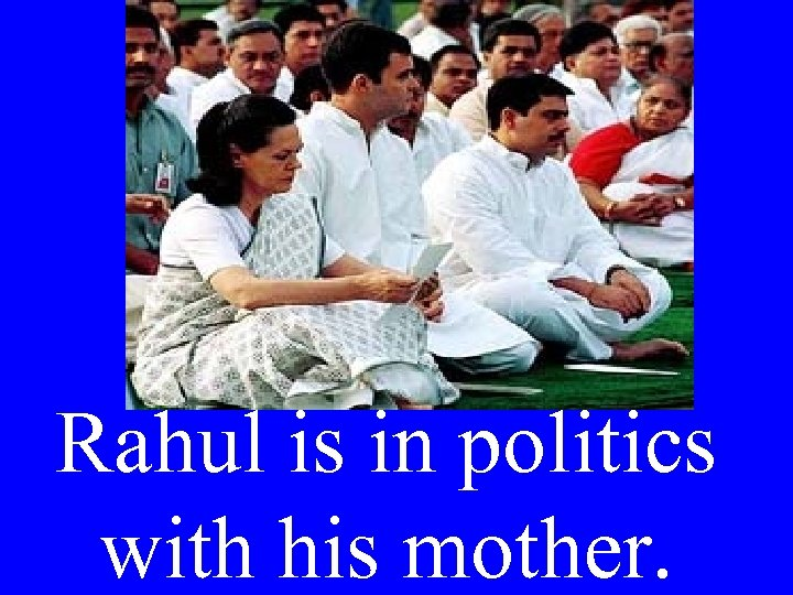 Rahul is in politics with his mother.