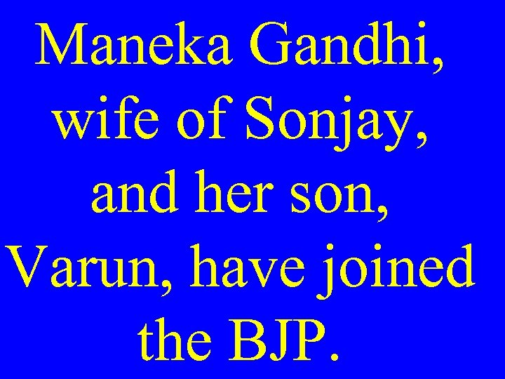 Maneka Gandhi, wife of Sonjay, and her son, Varun, have joined the BJP.