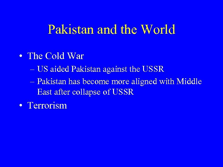 Pakistan and the World • The Cold War – US aided Pakistan against the