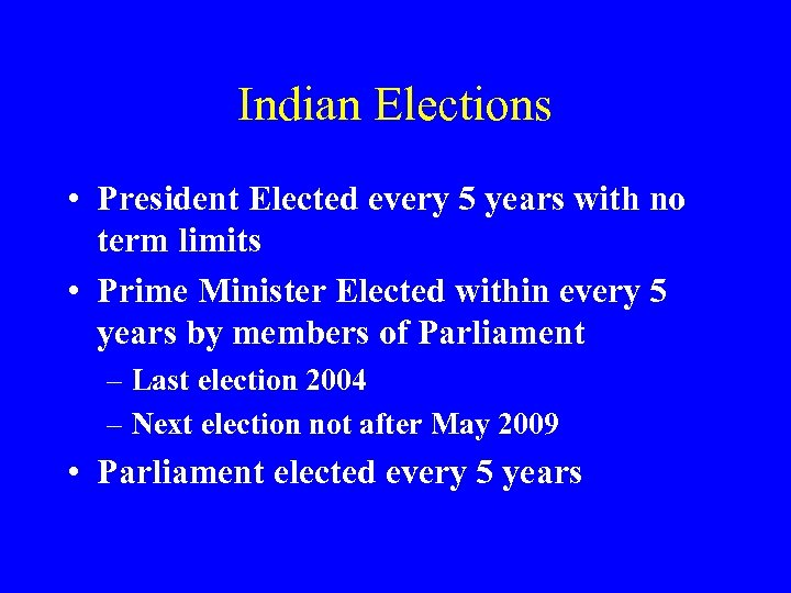 Indian Elections • President Elected every 5 years with no term limits • Prime