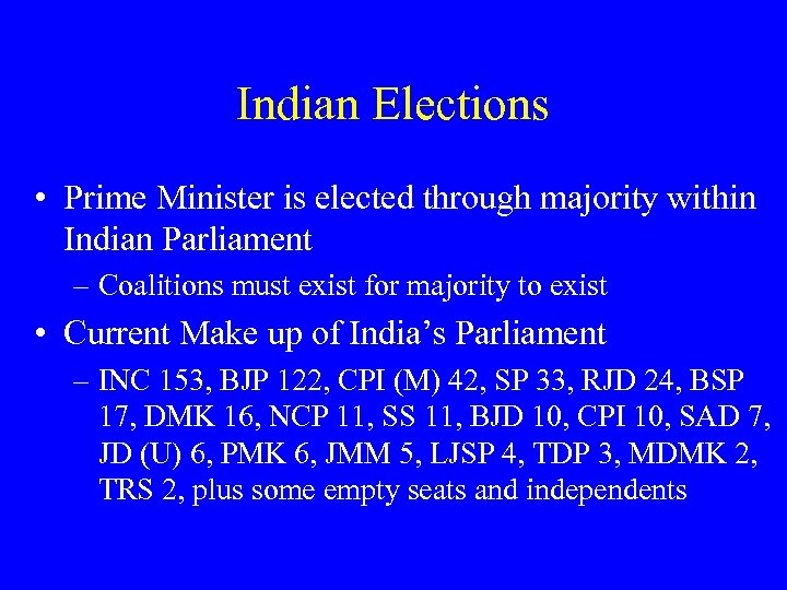 Indian Elections • Prime Minister is elected through majority within Indian Parliament – Coalitions