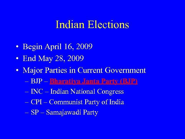Indian Elections • Begin April 16, 2009 • End May 28, 2009 • Major