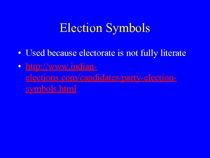 Election Symbols • Used because electorate is not fully literate • http: //www. indianelections.