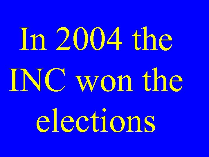 In 2004 the INC won the elections