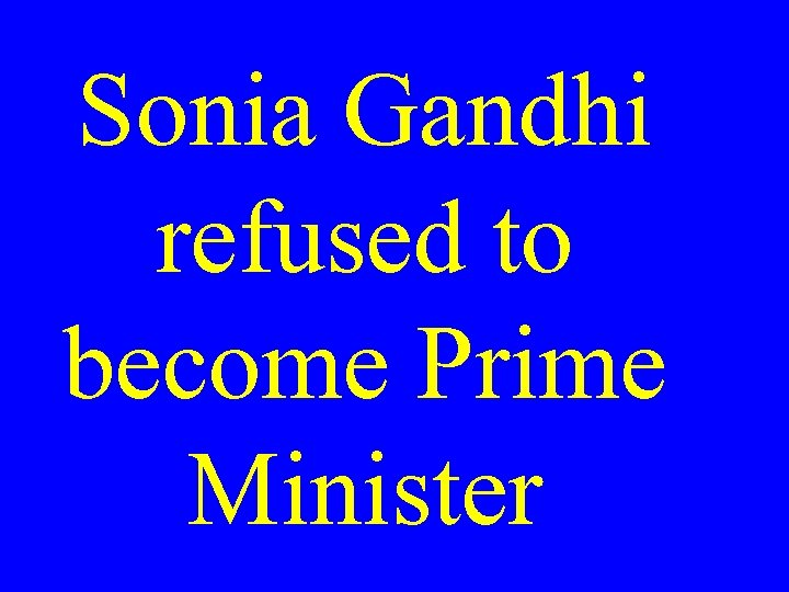Sonia Gandhi refused to become Prime Minister