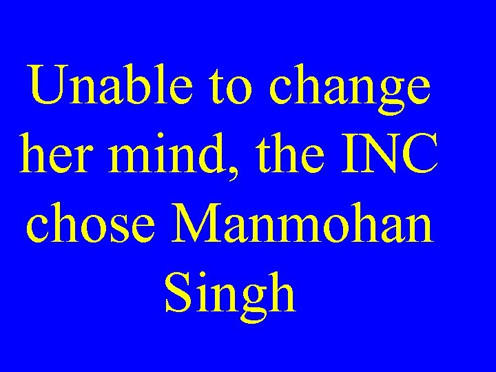 Unable to change her mind, the INC chose Manmohan Singh