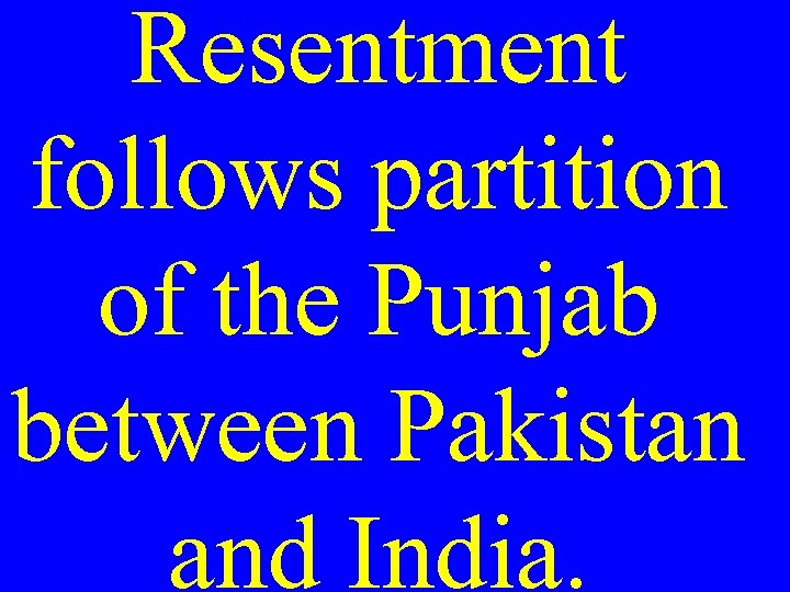 Resentment follows partition of the Punjab between Pakistan and India.
