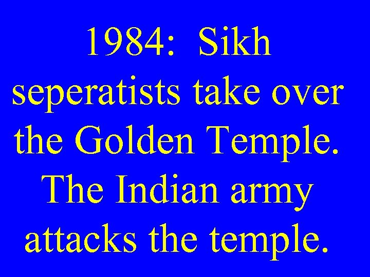 1984: Sikh seperatists take over the Golden Temple. The Indian army attacks the temple.