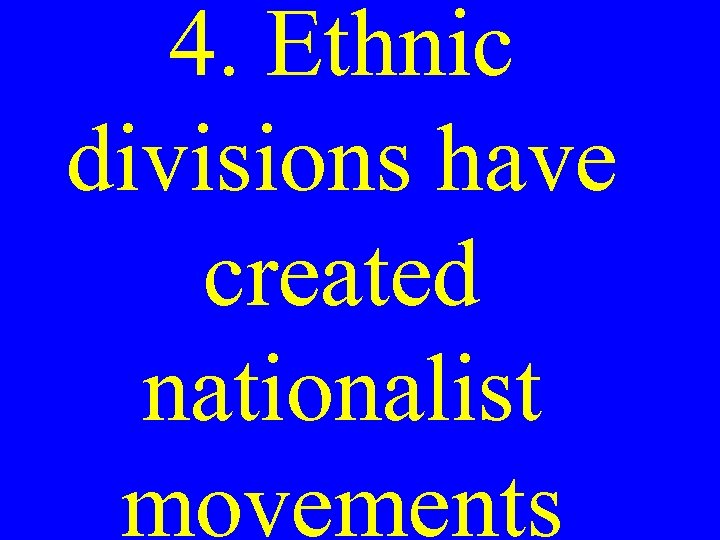 4. Ethnic divisions have created nationalist movements