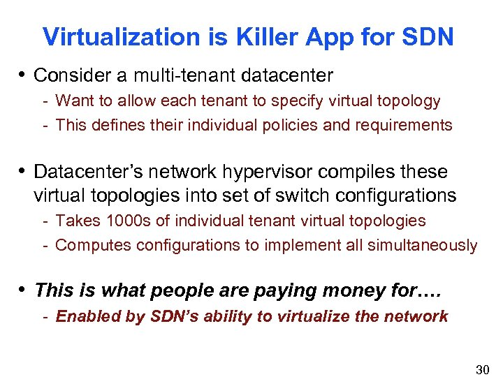 Virtualization is Killer App for SDN • Consider a multi-tenant datacenter - Want to