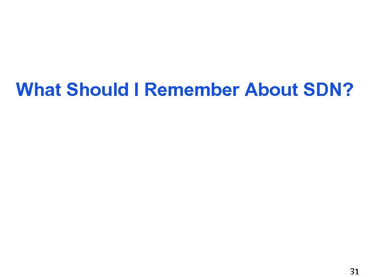 What Should I Remember About SDN? 31