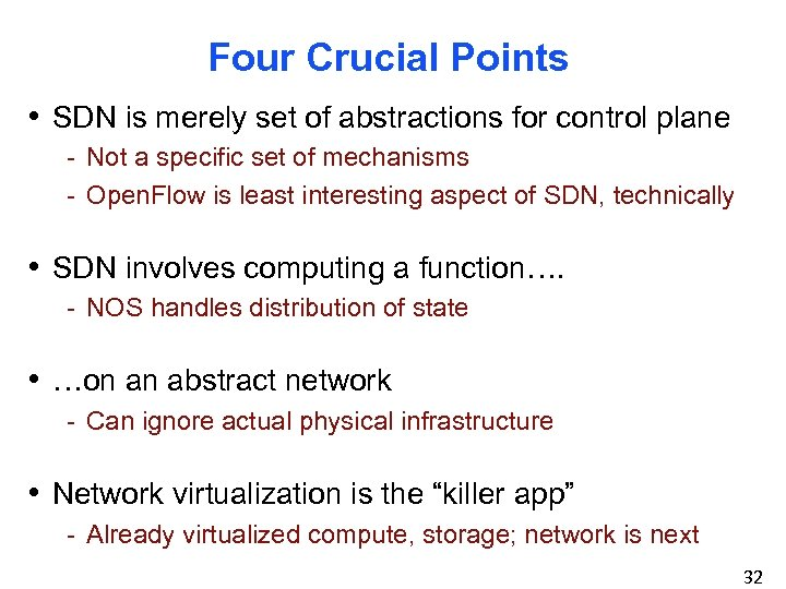 Four Crucial Points • SDN is merely set of abstractions for control plane -