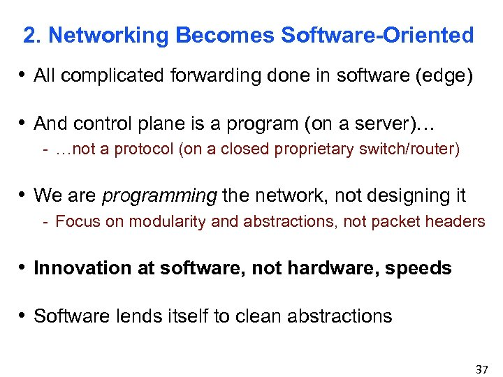 2. Networking Becomes Software-Oriented • All complicated forwarding done in software (edge) • And