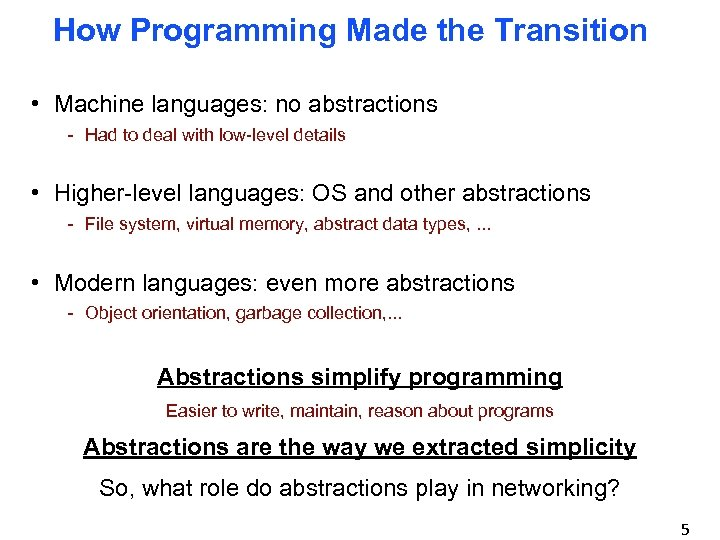 How Programming Made the Transition • Machine languages: no abstractions - Had to deal