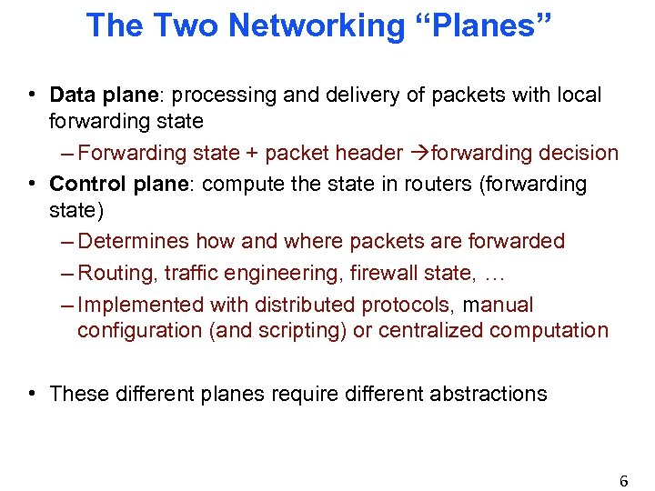 """The Two Networking """"Planes"""" • Data plane: processing and delivery of packets with local"""