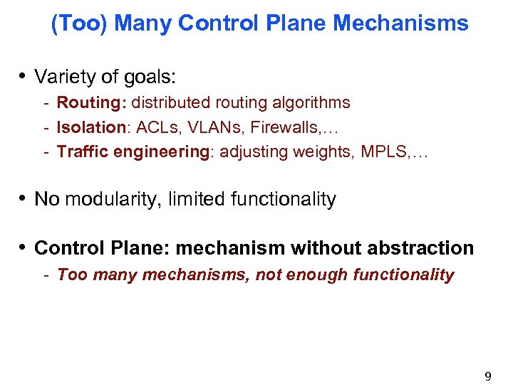 (Too) Many Control Plane Mechanisms • Variety of goals: - Routing: distributed routing algorithms