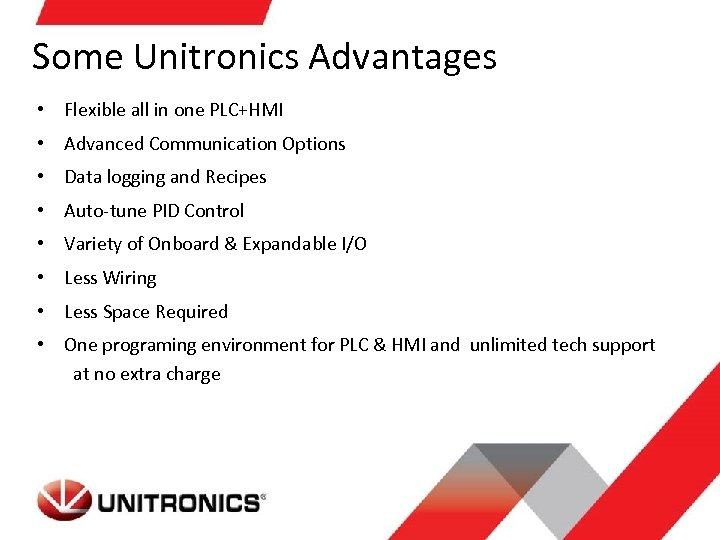 Some Unitronics Advantages • Flexible all in one PLC+HMI • Advanced Communication Options •
