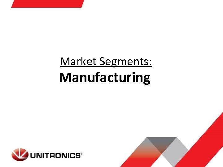 Market Segments: Manufacturing