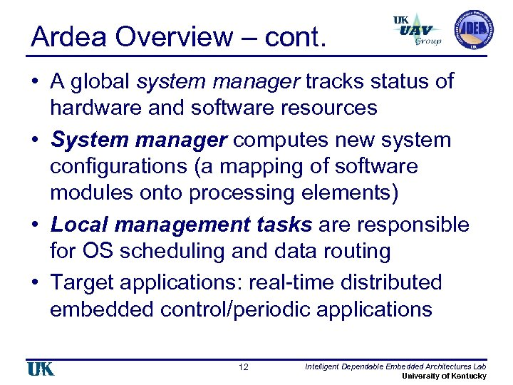 Ardea Overview – cont. • A global system manager tracks status of hardware and