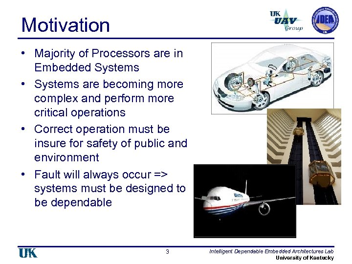 Motivation • Majority of Processors are in Embedded Systems • Systems are becoming more