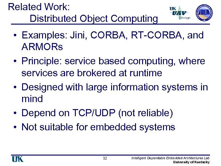 Related Work: Distributed Object Computing • Examples: Jini, CORBA, RT-CORBA, and ARMORs • Principle: