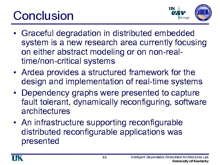 Conclusion • Graceful degradation in distributed embedded system is a new research area currently