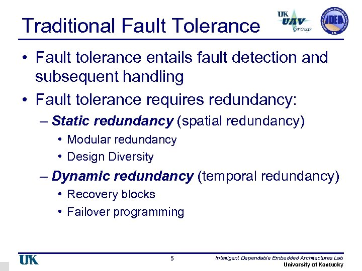 Traditional Fault Tolerance • Fault tolerance entails fault detection and subsequent handling • Fault