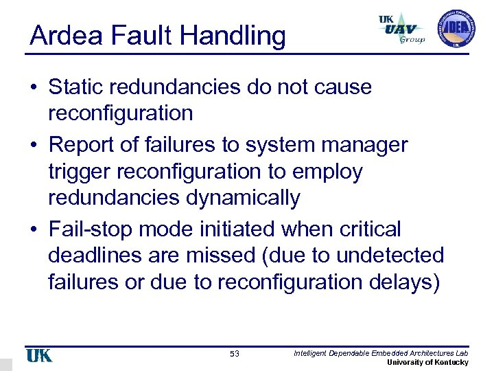 Ardea Fault Handling • Static redundancies do not cause reconfiguration • Report of failures