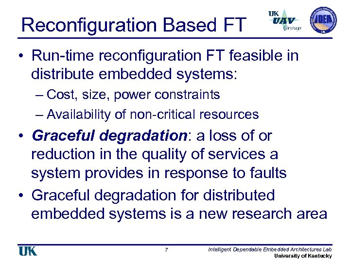 Reconfiguration Based FT • Run-time reconfiguration FT feasible in distribute embedded systems: – Cost,