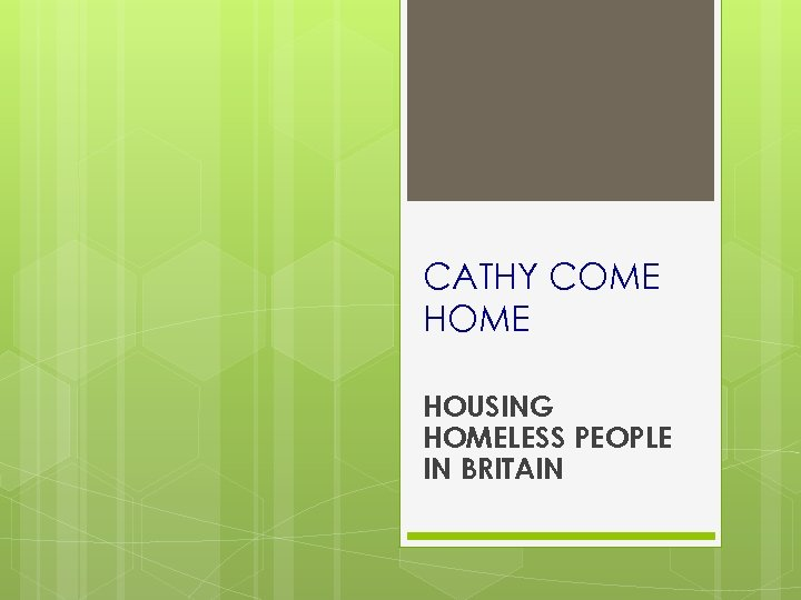 CATHY COME HOUSING HOMELESS PEOPLE IN BRITAIN