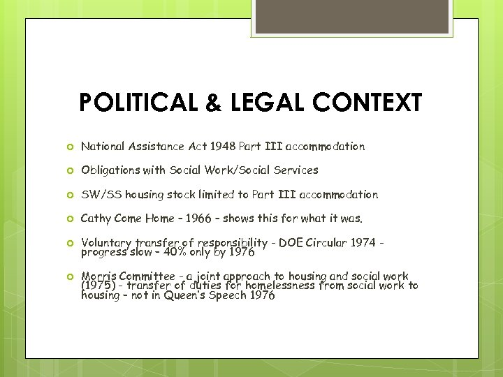 POLITICAL & LEGAL CONTEXT National Assistance Act 1948 Part III accommodation Obligations with Social