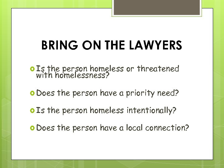 BRING ON THE LAWYERS Is the person homeless or threatened with homelessness? Does Is