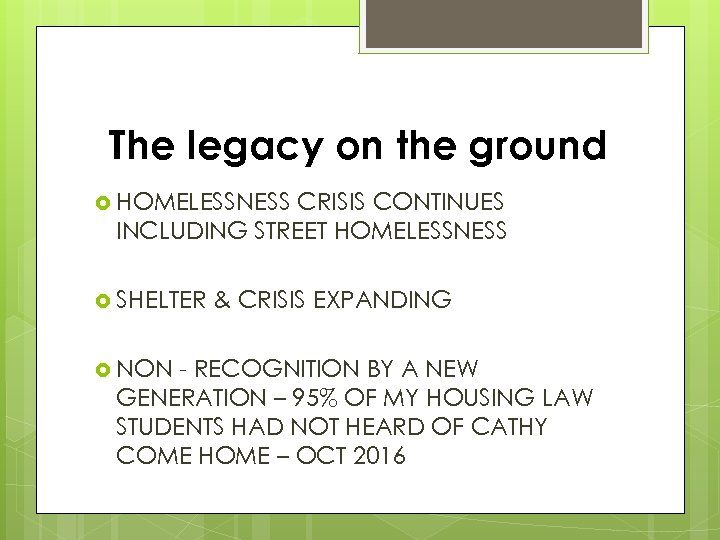 The legacy on the ground HOMELESSNESS CRISIS CONTINUES INCLUDING STREET HOMELESSNESS SHELTER NON &