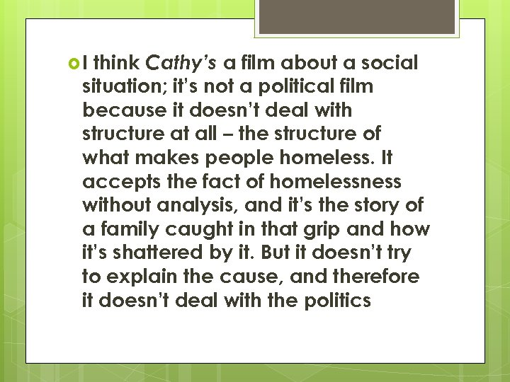 think Cathy's a film about a social situation; it's not a political film because